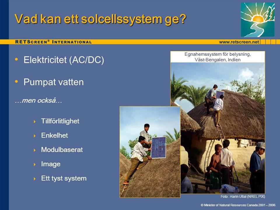 © Minister of Natural Resources Canada 2001 – 2006. Vad kan ett solcellssystem ge? Elektricitet (AC/DC) Pumpat vatten …men också…  Tillförlitlighet 