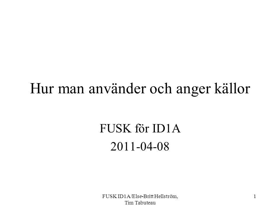 FUSK ID1A/Else-Britt Hellström, Tim Tabuteau 1 Hur man använder och anger källor FUSK för ID1A 2011-04-08