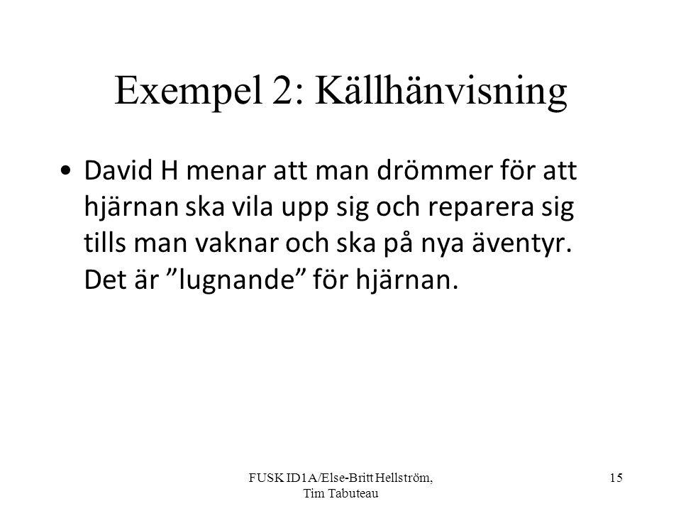 FUSK ID1A/Else-Britt Hellström, Tim Tabuteau 15 Exempel 2: Källhänvisning David H menar att man drömmer för att hjärnan ska vila upp sig och reparera sig tills man vaknar och ska på nya äventyr.