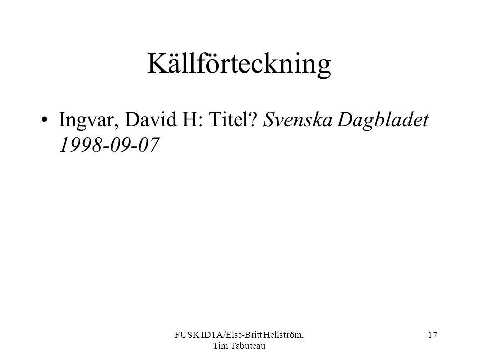 FUSK ID1A/Else-Britt Hellström, Tim Tabuteau 17 Källförteckning Ingvar, David H: Titel.