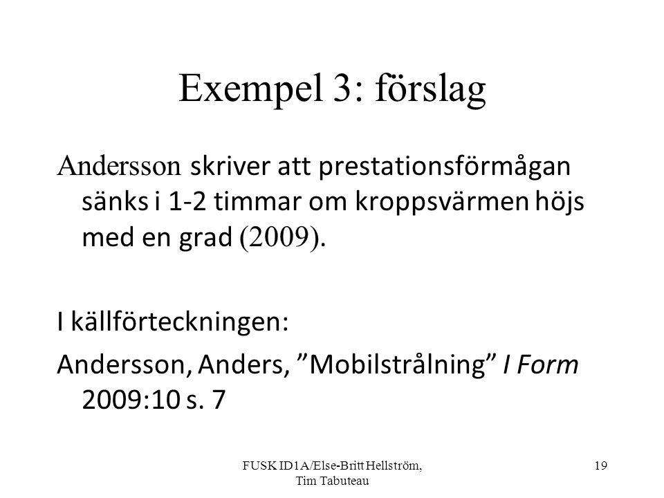 FUSK ID1A/Else-Britt Hellström, Tim Tabuteau 19 Exempel 3: förslag Andersson skriver att prestationsförmågan sänks i 1-2 timmar om kroppsvärmen höjs med en grad (2009).