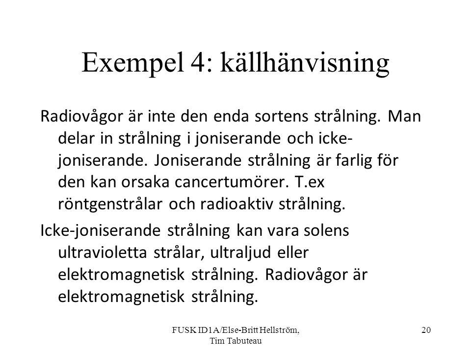 FUSK ID1A/Else-Britt Hellström, Tim Tabuteau 20 Exempel 4: källhänvisning Radiovågor är inte den enda sortens strålning.