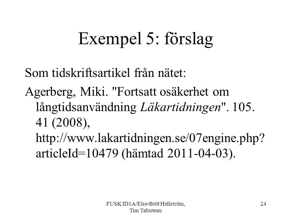FUSK ID1A/Else-Britt Hellström, Tim Tabuteau 24 Exempel 5: förslag Som tidskriftsartikel från nätet: Agerberg, Miki.