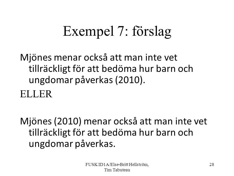 FUSK ID1A/Else-Britt Hellström, Tim Tabuteau 28 Exempel 7: förslag Mjönes menar också att man inte vet tillräckligt för att bedöma hur barn och ungdomar påverkas (2010).