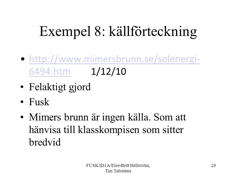 FUSK ID1A/Else-Britt Hellström, Tim Tabuteau 29 Exempel 8: källförteckning http://www.mimersbrunn.se/solenergi- 6494.htm1/12/10http://www.mimersbrunn.se/solenergi- 6494.htm Felaktigt gjord Fusk Mimers brunn är ingen källa.