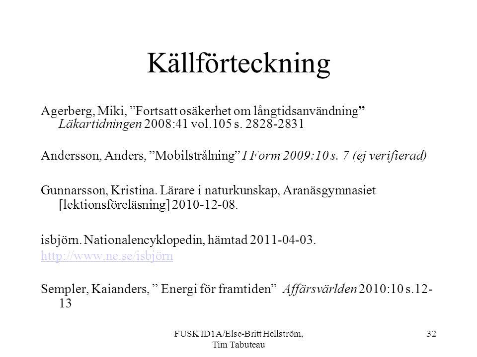 FUSK ID1A/Else-Britt Hellström, Tim Tabuteau 32 Källförteckning Agerberg, Miki, Fortsatt osäkerhet om långtidsanvändning Läkartidningen 2008:41 vol.105 s.