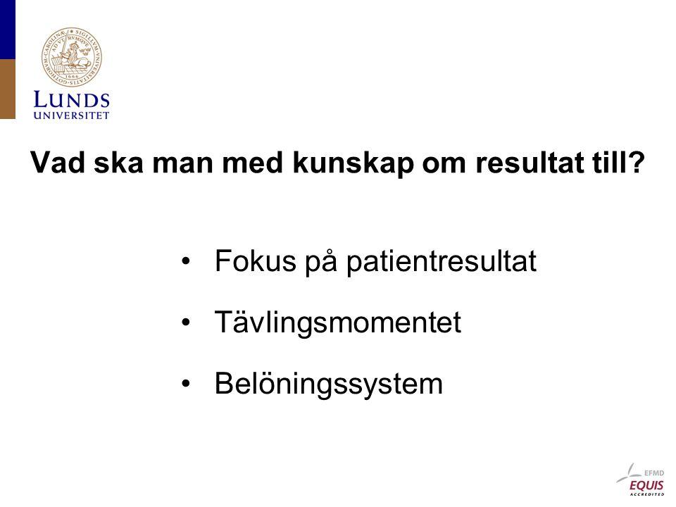 Vad ska man med kunskap om resultat till? Fokus på patientresultat Tävlingsmomentet Belöningssystem