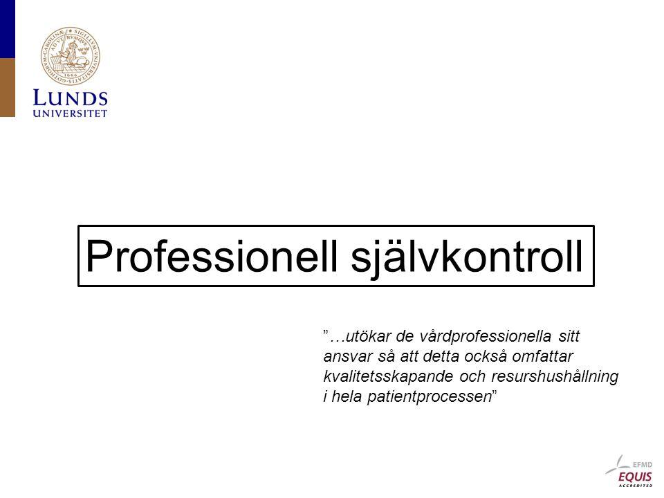 Professionell självkontroll …utökar de vårdprofessionella sitt ansvar så att detta också omfattar kvalitetsskapande och resurshushållning i hela patientprocessen