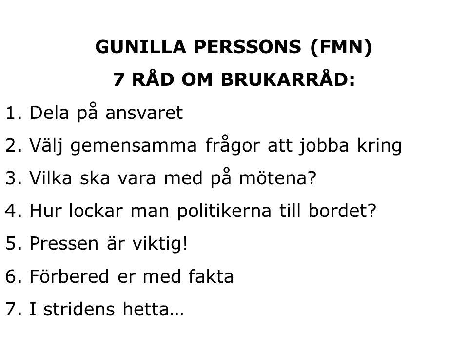 GUNILLA PERSSONS (FMN) 7 RÅD OM BRUKARRÅD: 1. Dela på ansvaret 2.