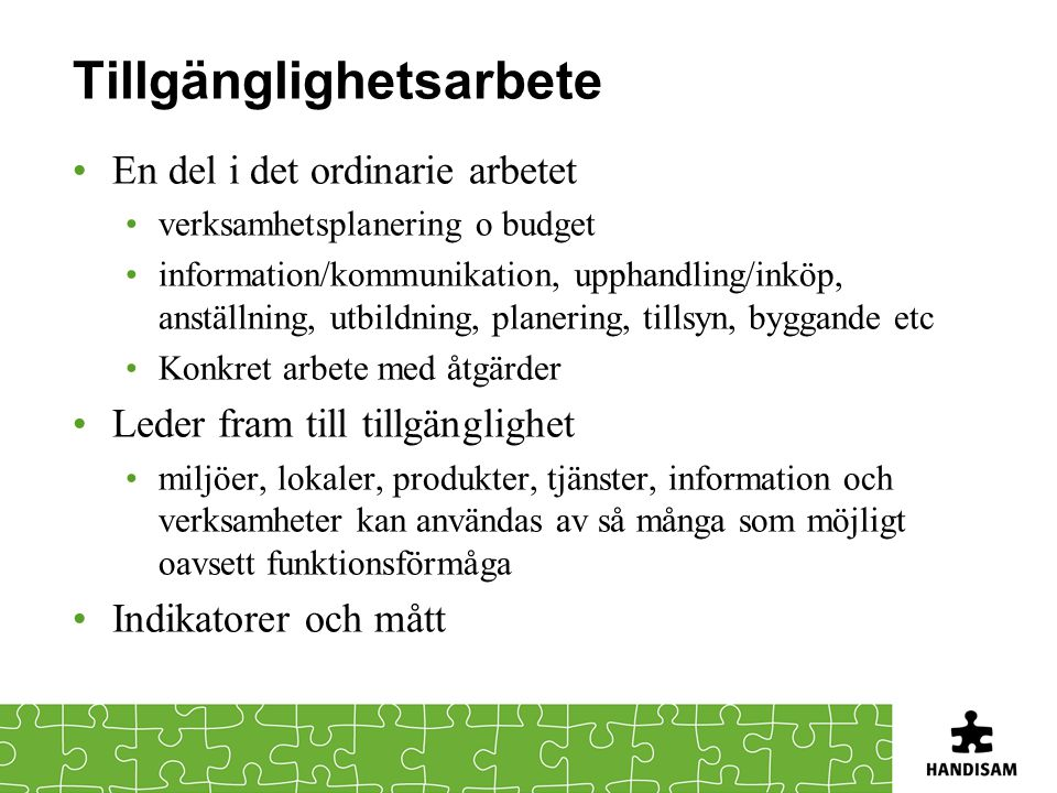 Tillgänglighetsarbete En del i det ordinarie arbetet verksamhetsplanering o budget information/kommunikation, upphandling/inköp, anställning, utbildni