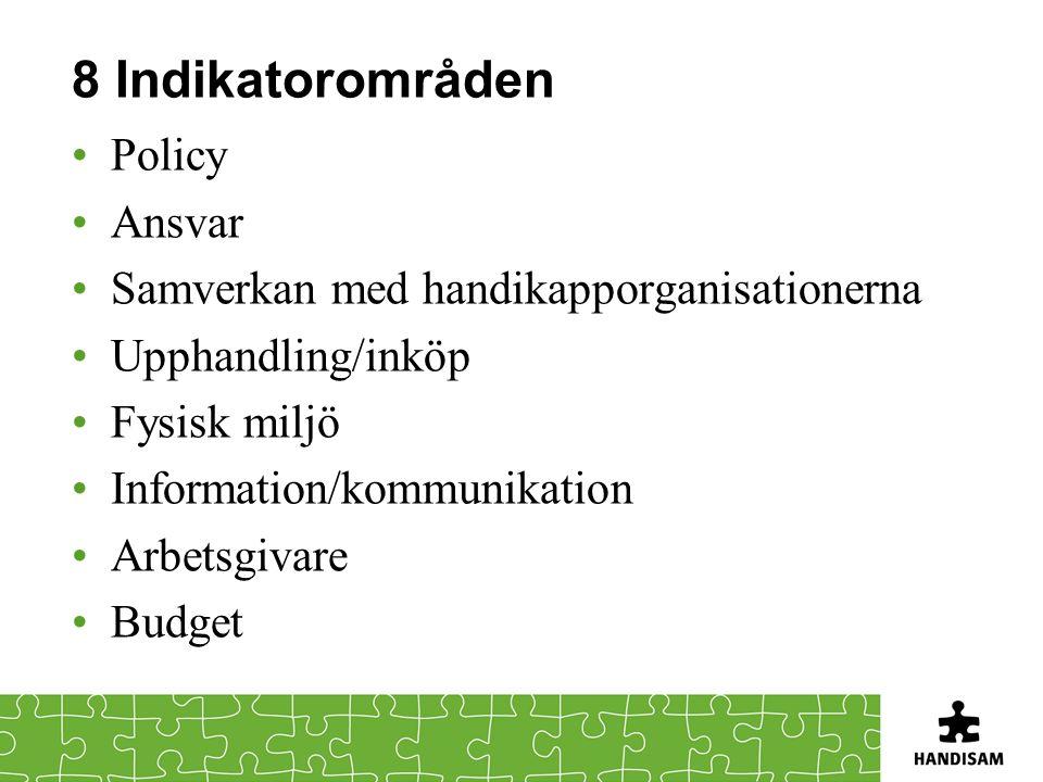 8 Indikatorområden Policy Ansvar Samverkan med handikapporganisationerna Upphandling/inköp Fysisk miljö Information/kommunikation Arbetsgivare Budget