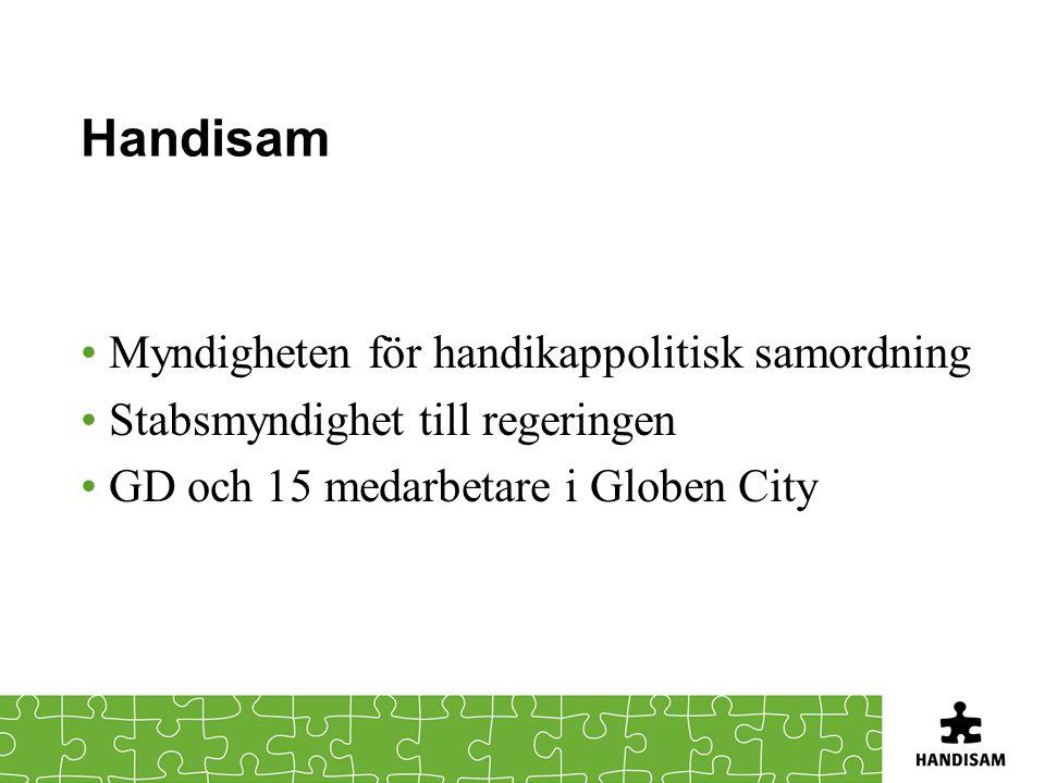 Handisam Myndigheten för handikappolitisk samordning Stabsmyndighet till regeringen GD och 15 medarbetare i Globen City