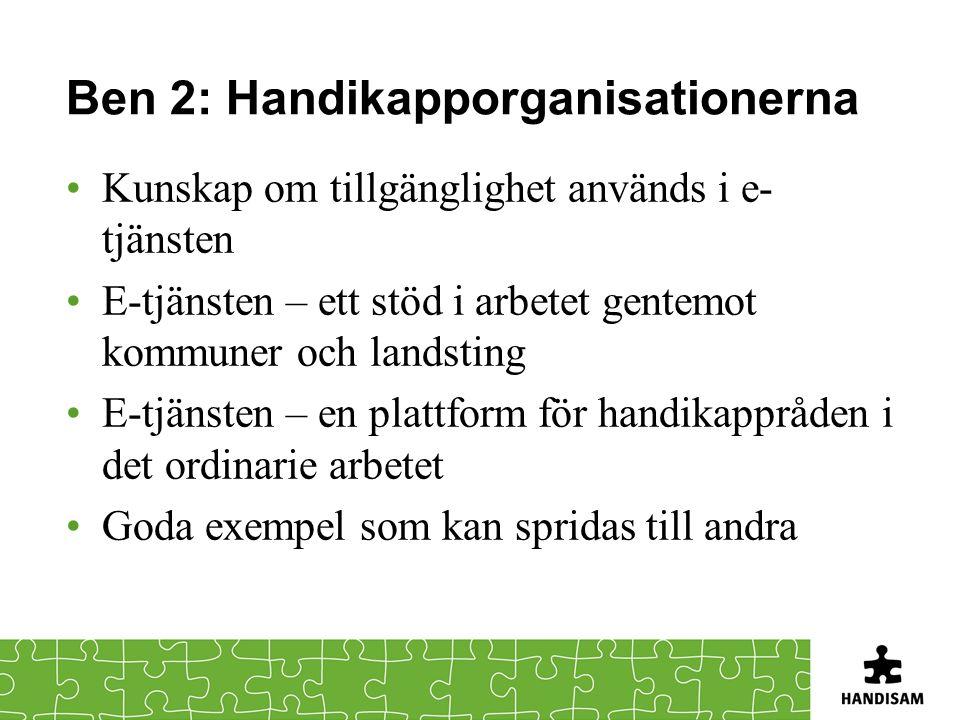 Ben 2: Handikapporganisationerna Kunskap om tillgänglighet används i e- tjänsten E-tjänsten – ett stöd i arbetet gentemot kommuner och landsting E-tjä