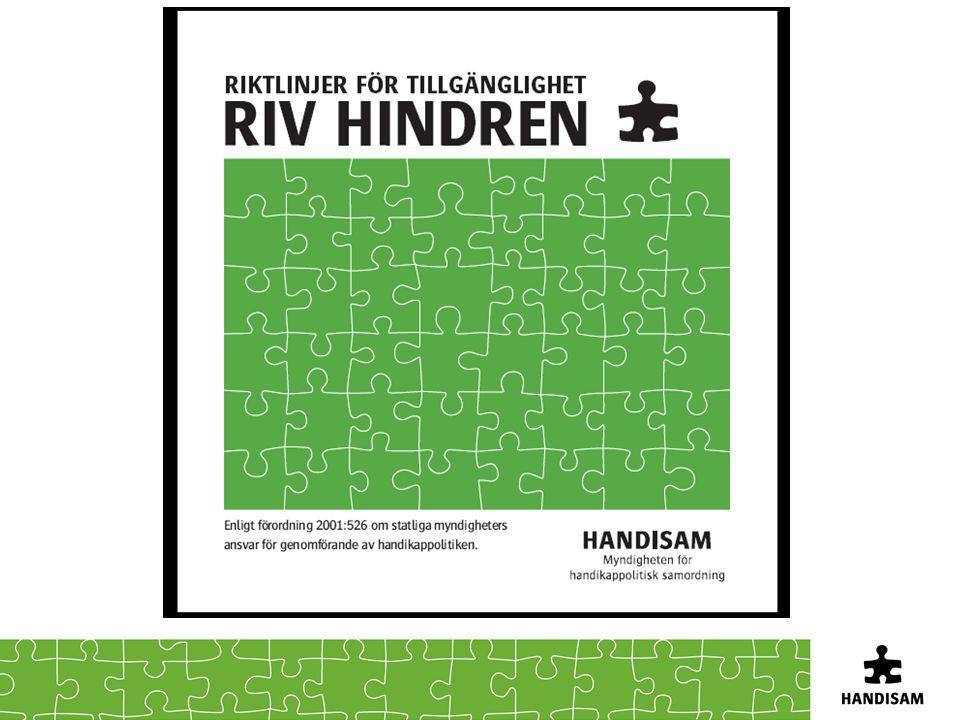RIV HINDREN innehåller Principer och arbetsmetodik Beskrivning av olika funktionshinder Krav på tillgänglighet i verksamhet, information, byggnader, inredning och utrustning