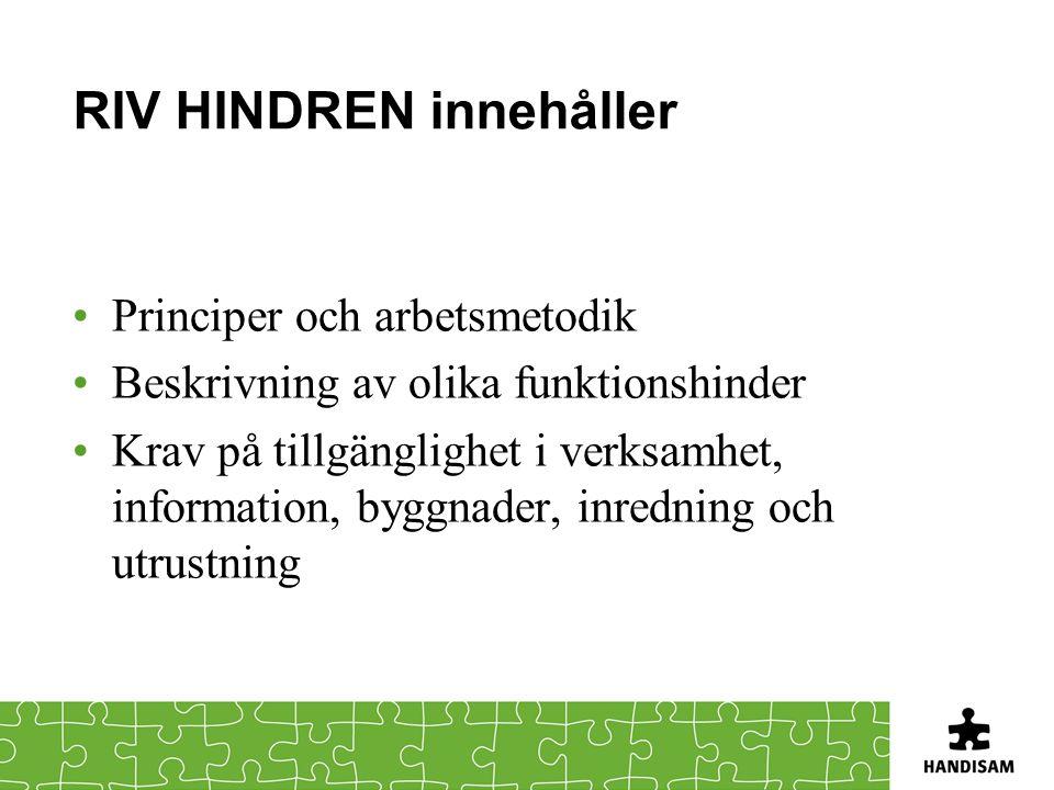 RIV HINDREN innehåller Principer och arbetsmetodik Beskrivning av olika funktionshinder Krav på tillgänglighet i verksamhet, information, byggnader, i