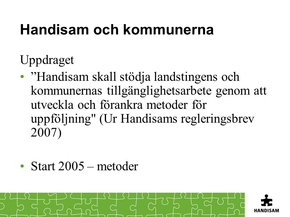 """Handisam och kommunerna Uppdraget """"Handisam skall stödja landstingens och kommunernas tillgänglighetsarbete genom att utveckla och förankra metoder fö"""
