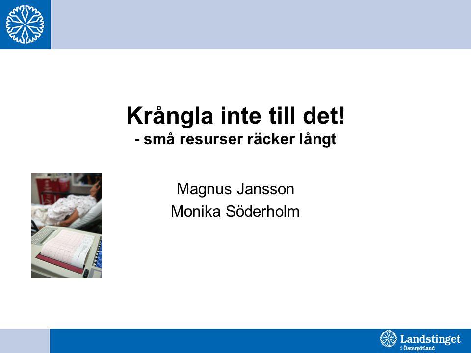 Krångla inte till det! - små resurser räcker långt Magnus Jansson Monika Söderholm