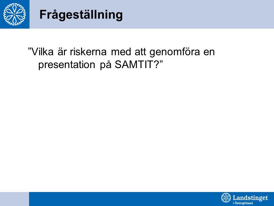 Frågeställning Vilka är riskerna med att genomföra en presentation på SAMTIT?