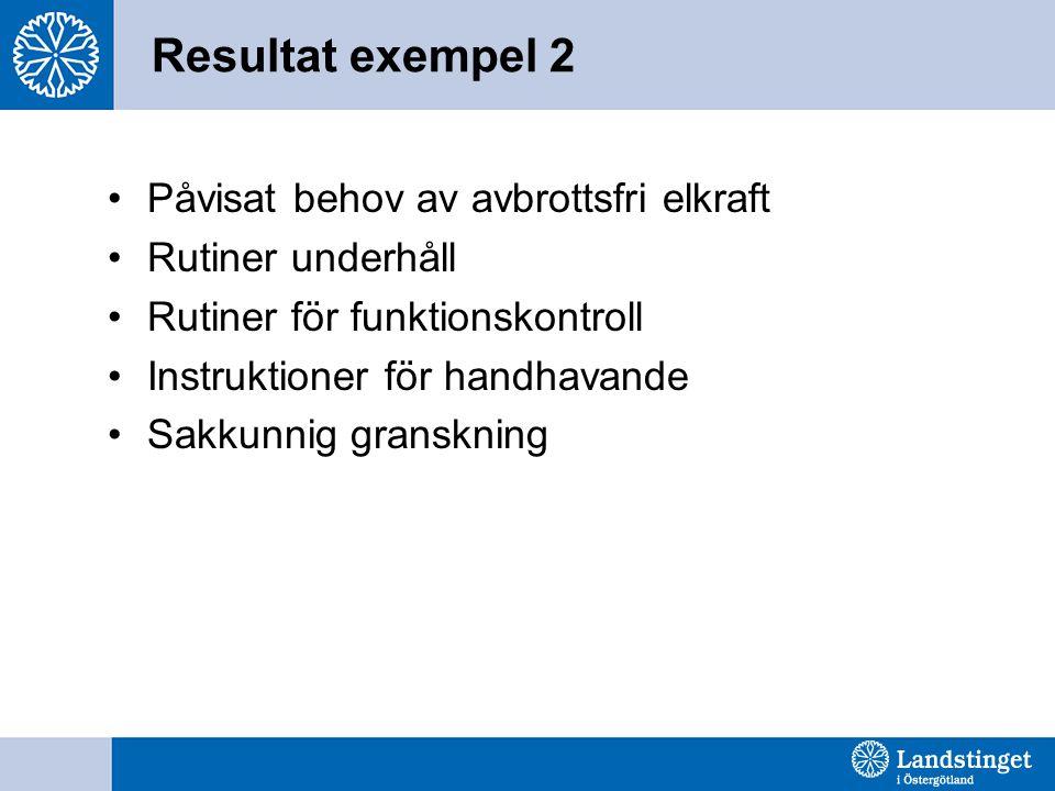Resultat exempel 2 Påvisat behov av avbrottsfri elkraft Rutiner underhåll Rutiner för funktionskontroll Instruktioner för handhavande Sakkunnig granskning
