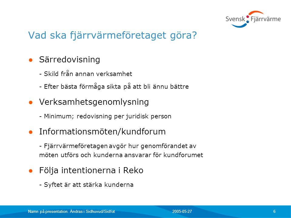 2005-05-27 Namn på presentation. Ändras i Sidhuvud/Sidfot 6 Vad ska fjärrvärmeföretaget göra.
