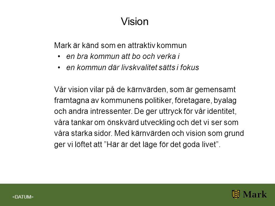 Vision Mark är känd som en attraktiv kommun en bra kommun att bo och verka i en kommun där livskvalitet sätts i fokus Vår vision vilar på de kärnvärde