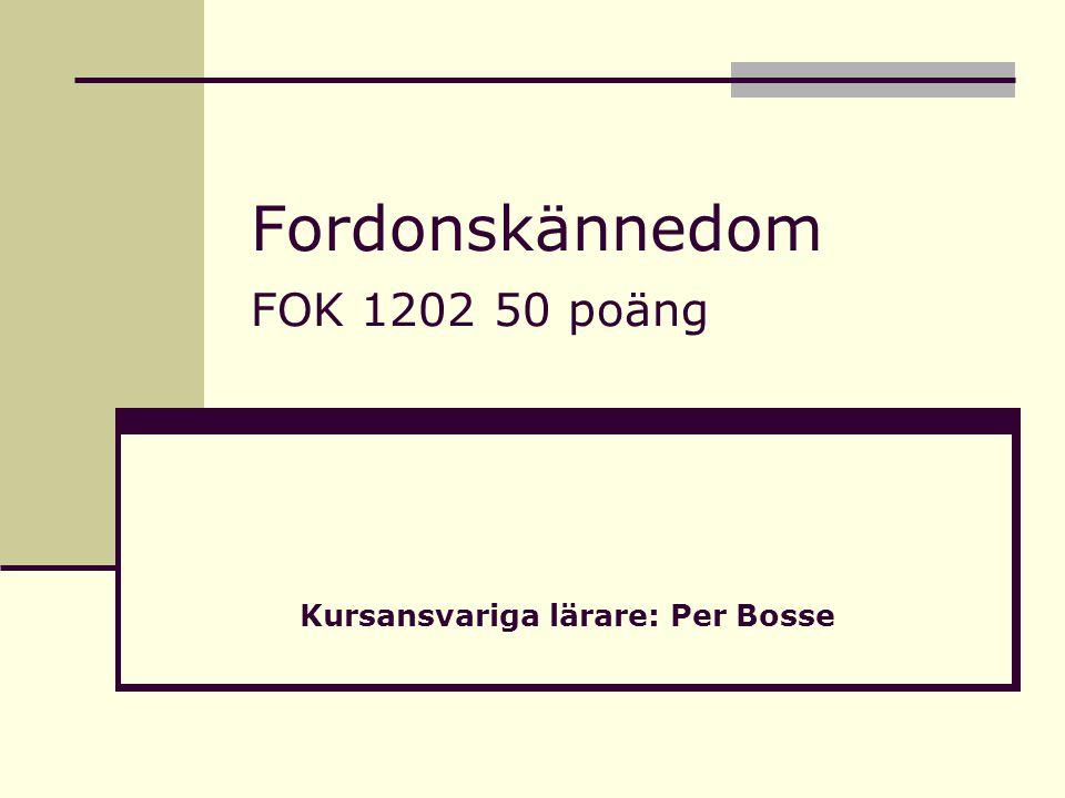 Fordonskännedom FOK 1202 50 poäng Kursansvariga lärare: Per Bosse
