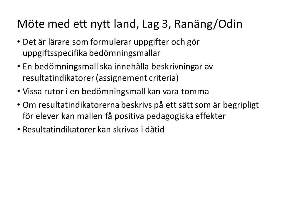 Möte med ett nytt land, Lag 3, Ranäng/Odin Det är lärare som formulerar uppgifter och gör uppgiftsspecifika bedömningsmallar En bedömningsmall ska inn