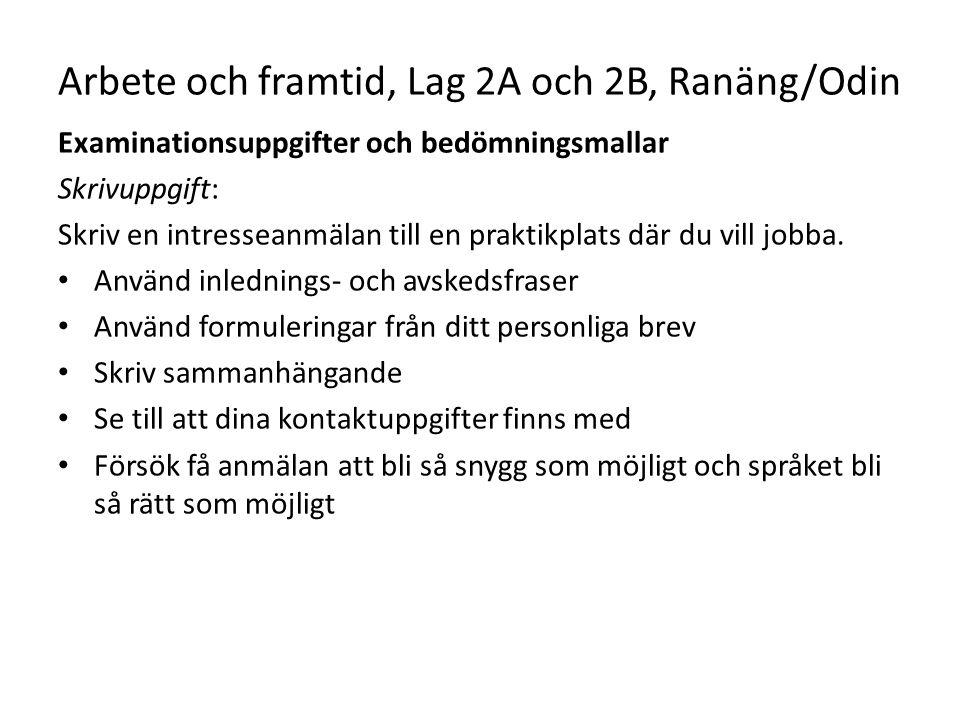 Arbete och framtid, Lag 2A och 2B, Ranäng/Odin Examinationsuppgifter och bedömningsmallar Skrivuppgift: Skriv en intresseanmälan till en praktikplats