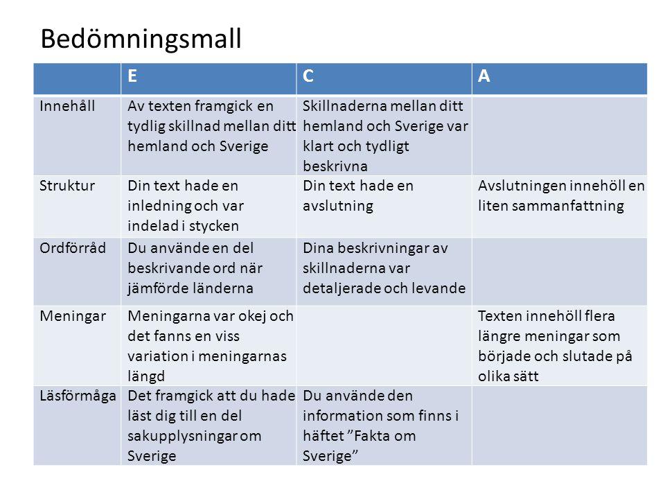 Bedömningsmall ECA InnehållAv texten framgick en tydlig skillnad mellan ditt hemland och Sverige Skillnaderna mellan ditt hemland och Sverige var klar