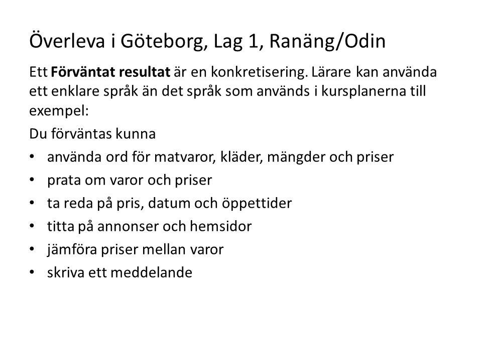 Överleva i Göteborg, Lag 1, Ranäng/Odin Ett Förväntat resultat är en konkretisering. Lärare kan använda ett enklare språk än det språk som används i k
