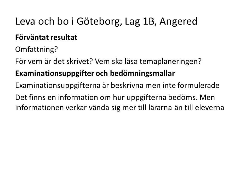 Leva och bo i Göteborg, Lag 1B, Angered Förväntat resultat Omfattning? För vem är det skrivet? Vem ska läsa temaplaneringen? Examinationsuppgifter och