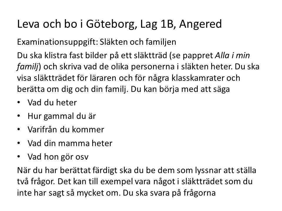 Leva och bo i Göteborg, Lag 1B, Angered Examinationsuppgift: Släkten och familjen Du ska klistra fast bilder på ett släktträd (se pappret Alla i min f