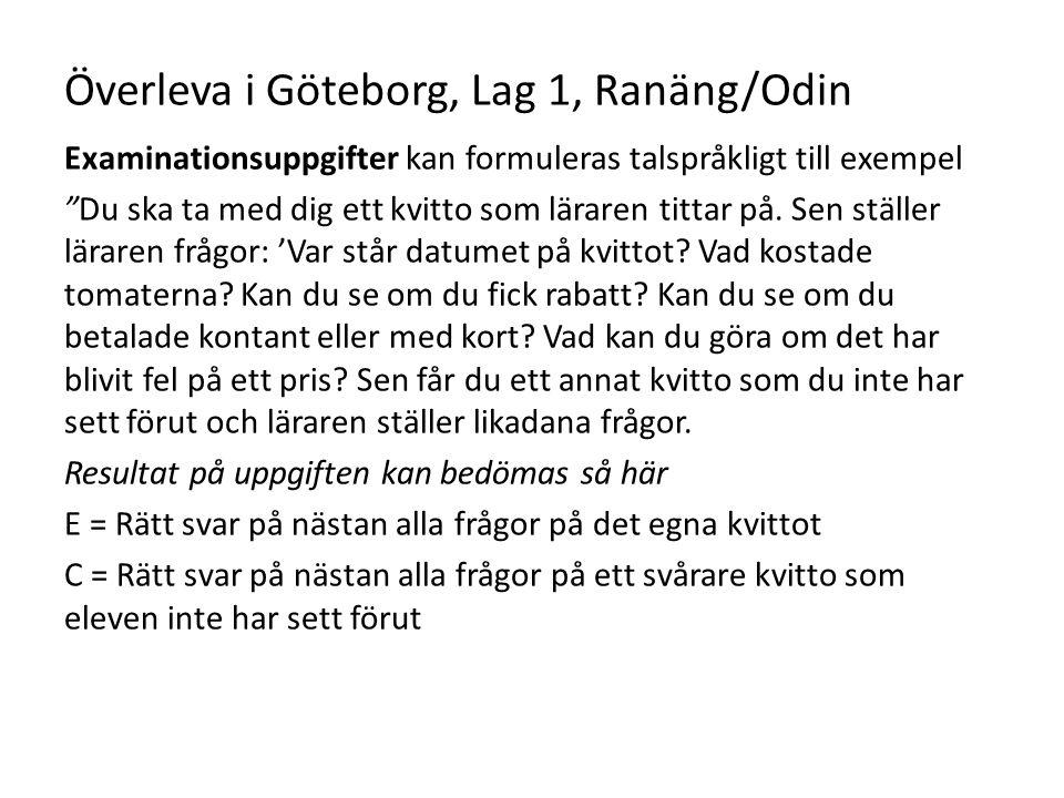 """Överleva i Göteborg, Lag 1, Ranäng/Odin Examinationsuppgifter kan formuleras talspråkligt till exempel """"Du ska ta med dig ett kvitto som läraren titta"""