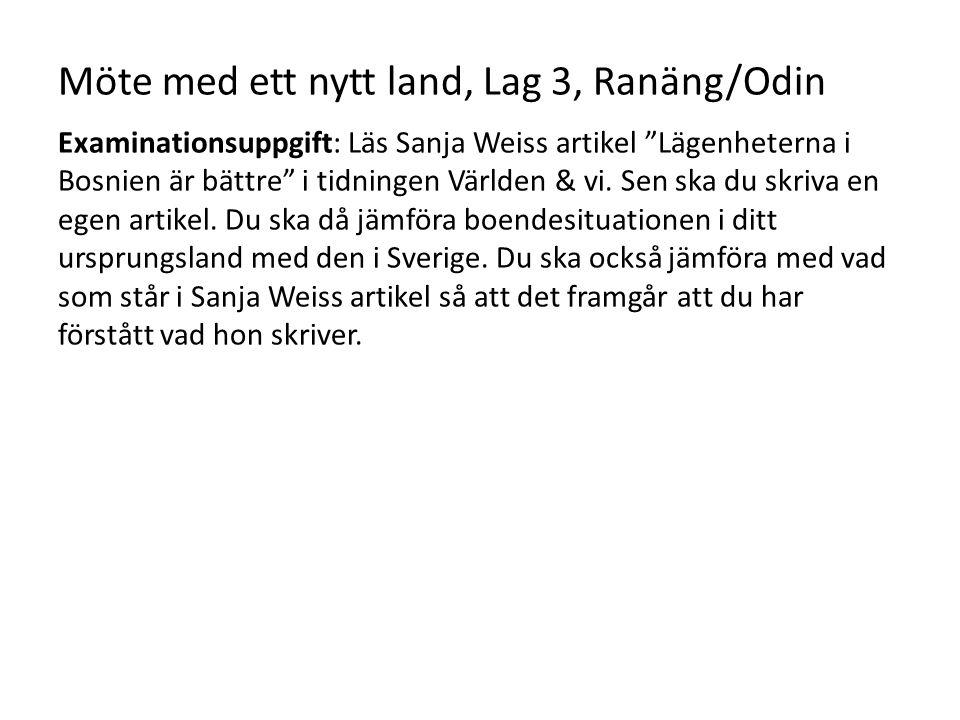 """Möte med ett nytt land, Lag 3, Ranäng/Odin Examinationsuppgift: Läs Sanja Weiss artikel """"Lägenheterna i Bosnien är bättre"""" i tidningen Världen & vi. S"""