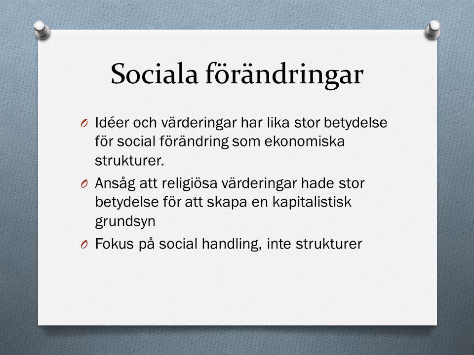 Sociala förändringar O Idéer och värderingar har lika stor betydelse för social förändring som ekonomiska strukturer. O Ansåg att religiösa värderinga