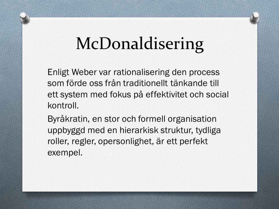 McDonaldisering Enligt Weber var rationalisering den process som förde oss från traditionellt tänkande till ett system med fokus på effektivitet och s