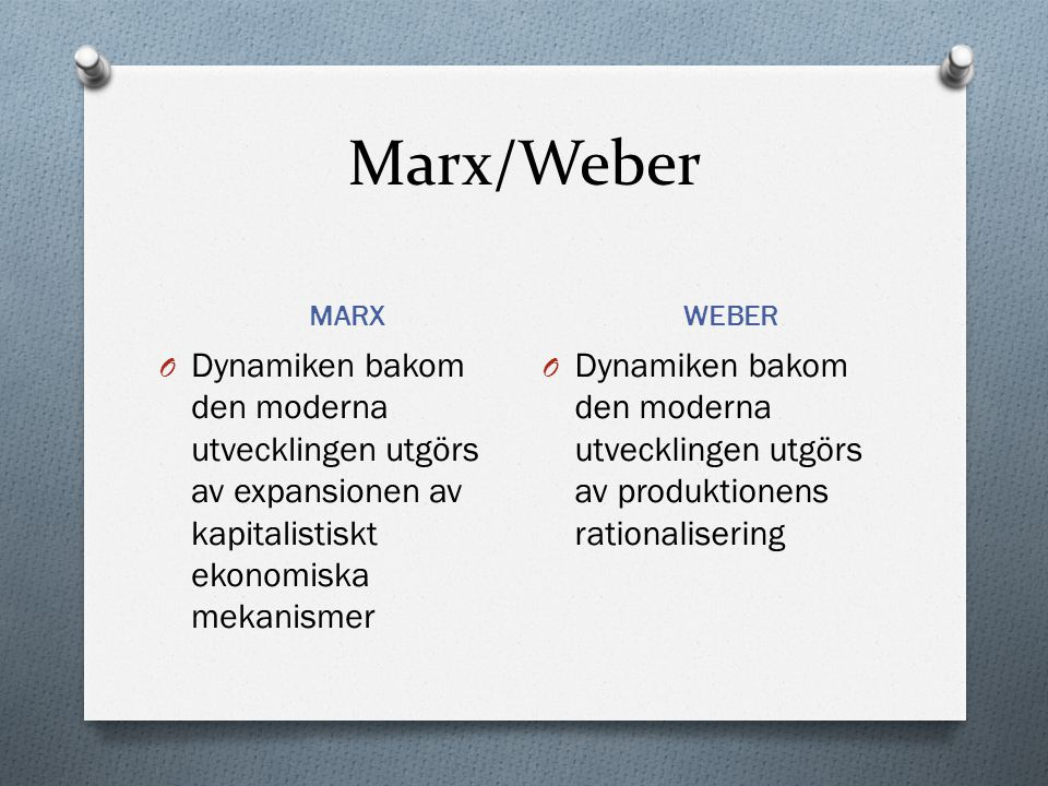 Marx/Weber MARX WEBER O Dynamiken bakom den moderna utvecklingen utgörs av expansionen av kapitalistiskt ekonomiska mekanismer O Dynamiken bakom den m