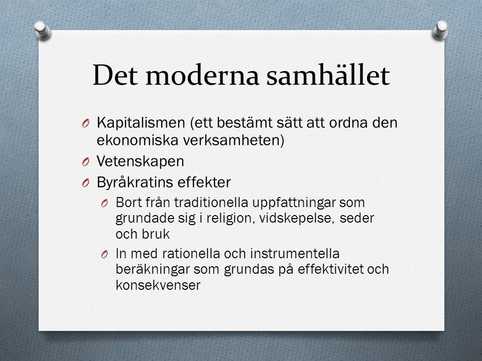 Det moderna samhället O Kapitalismen (ett bestämt sätt att ordna den ekonomiska verksamheten) O Vetenskapen O Byråkratins effekter O Bort från traditi
