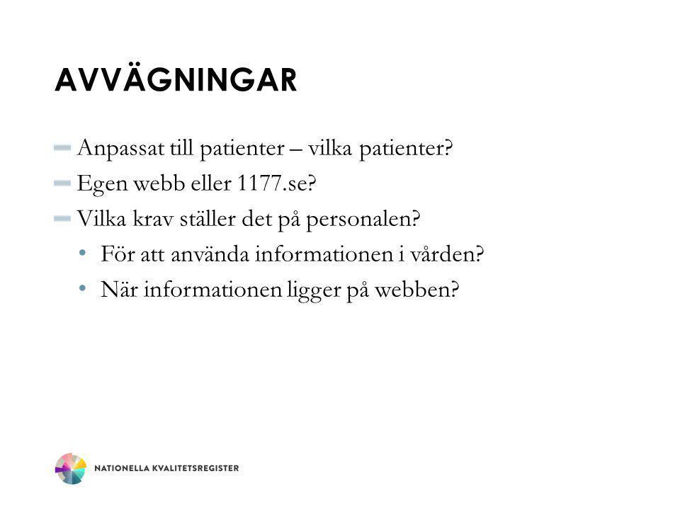 AVVÄGNINGAR Anpassat till patienter – vilka patienter? Egen webb eller 1177.se? Vilka krav ställer det på personalen? För att använda informationen i