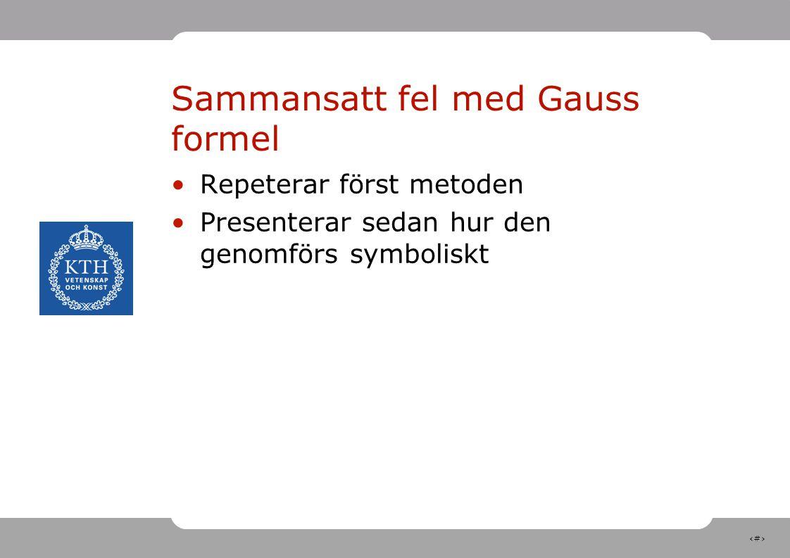 12 Sammansatt fel med Gauss formel Repeterar först metoden Presenterar sedan hur den genomförs symboliskt