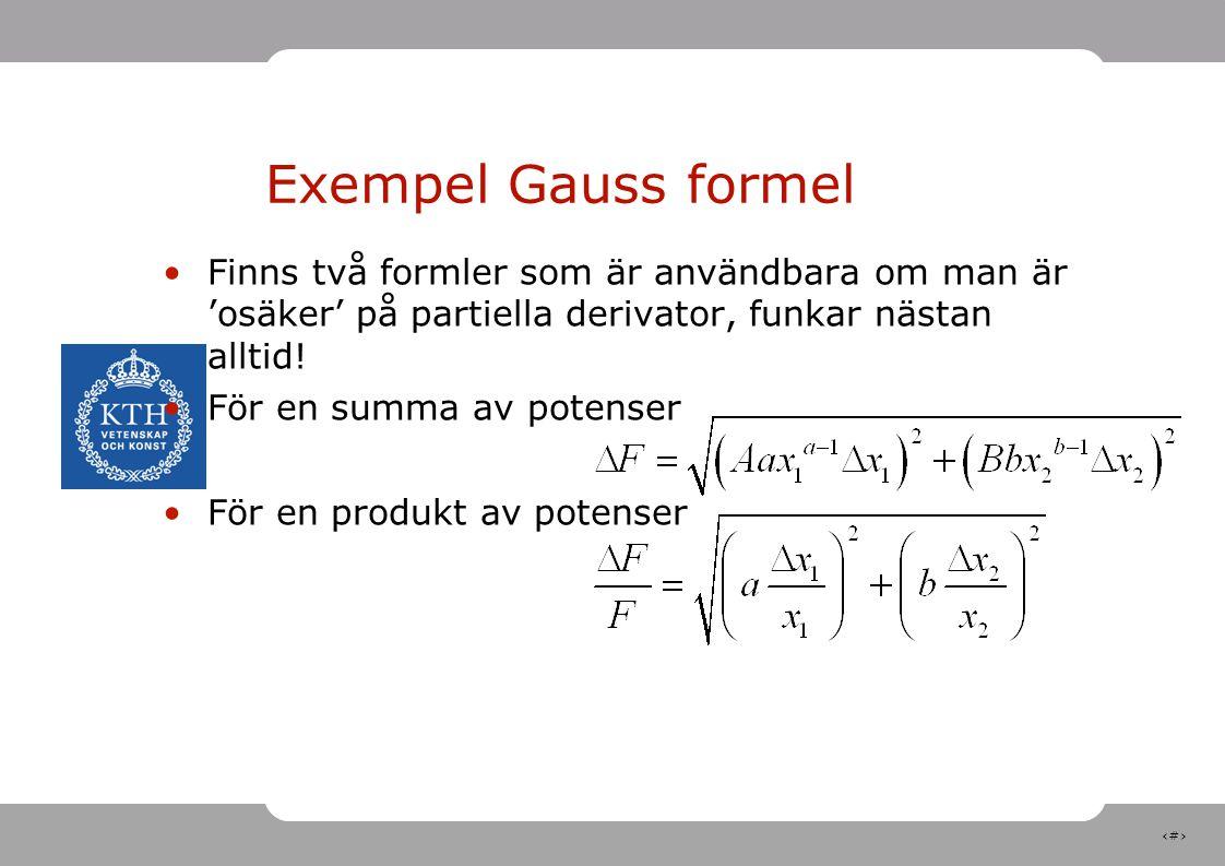 17 Exempel Gauss formel Finns två formler som är användbara om man är 'osäker' på partiella derivator, funkar nästan alltid! För en summa av potenser