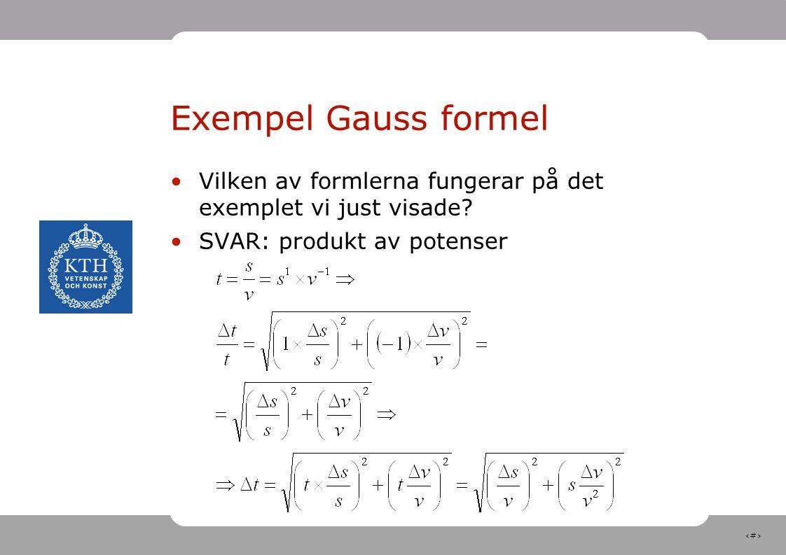 18 Exempel Gauss formel Vilken av formlerna fungerar på det exemplet vi just visade.