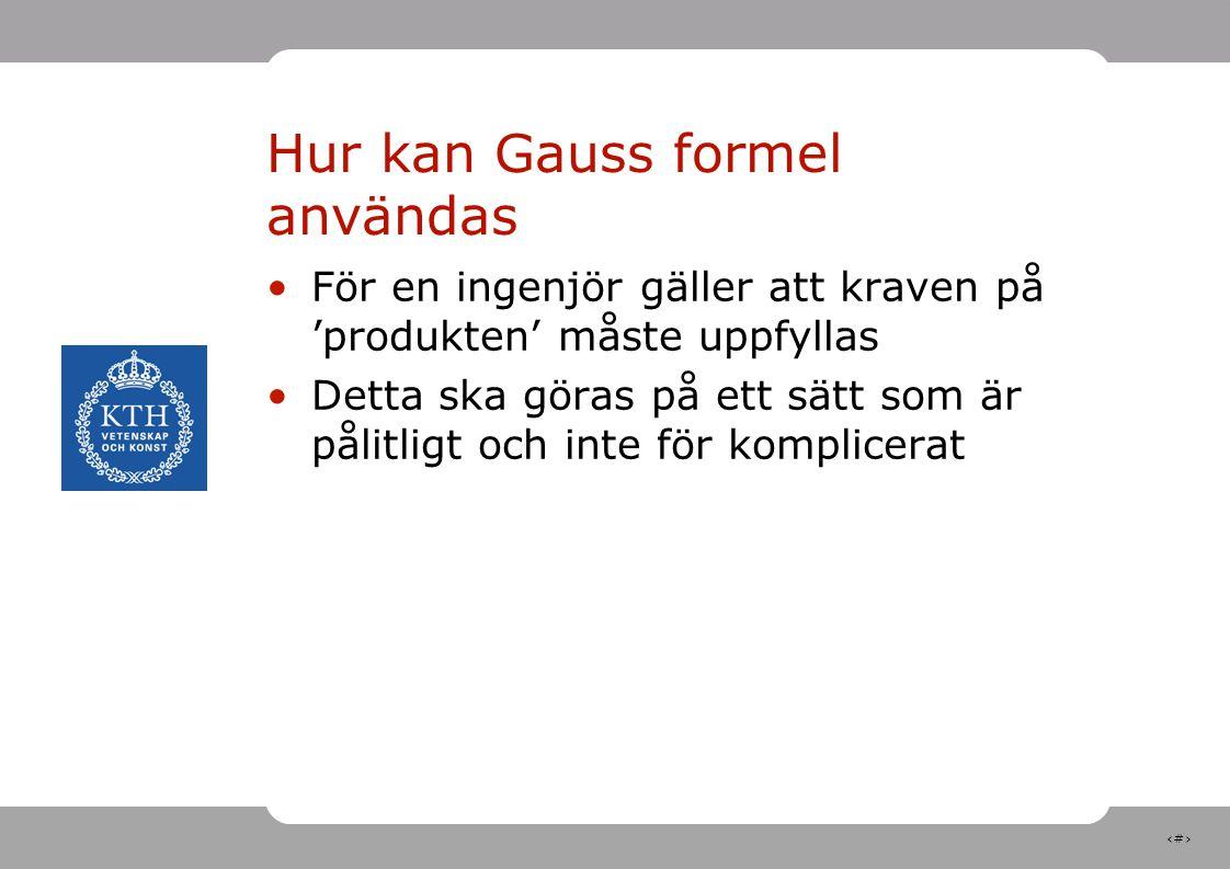 19 Hur kan Gauss formel användas För en ingenjör gäller att kraven på 'produkten' måste uppfyllas Detta ska göras på ett sätt som är pålitligt och inte för komplicerat