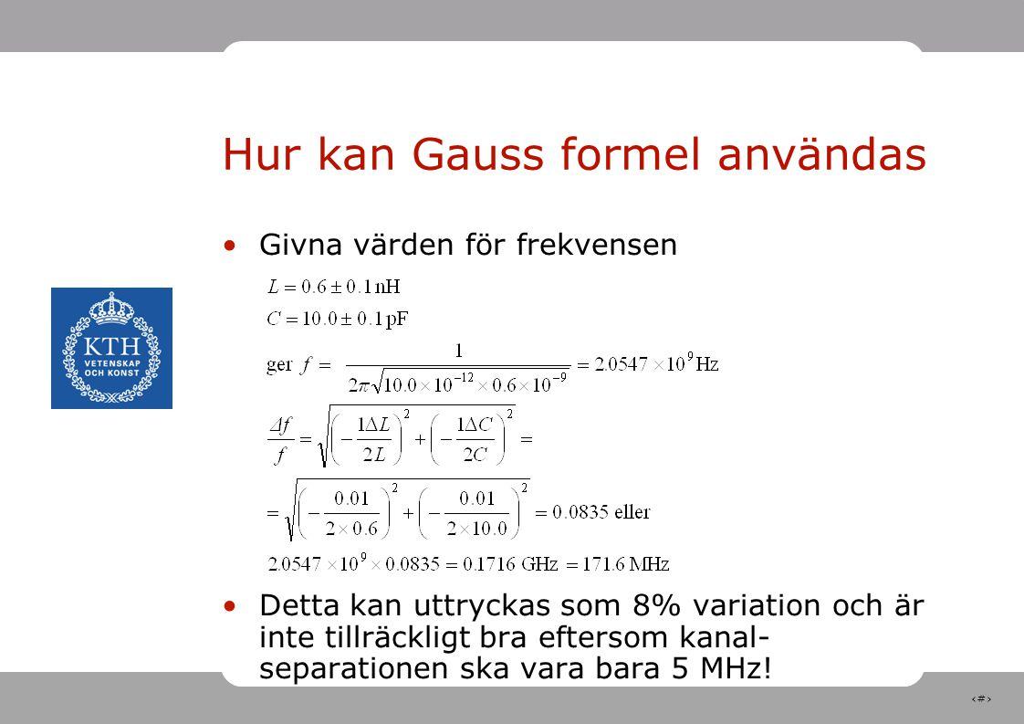 22 Hur kan Gauss formel användas Givna värden för frekvensen Detta kan uttryckas som 8% variation och är inte tillräckligt bra eftersom kanal- separationen ska vara bara 5 MHz!