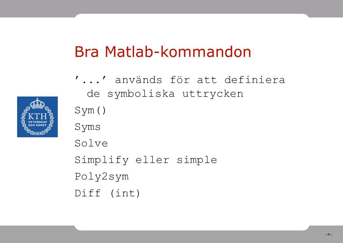 4 Bra Matlab-kommandon '...' används för att definiera de symboliska uttrycken Sym() Syms Solve Simplify eller simple Poly2sym Diff (int)