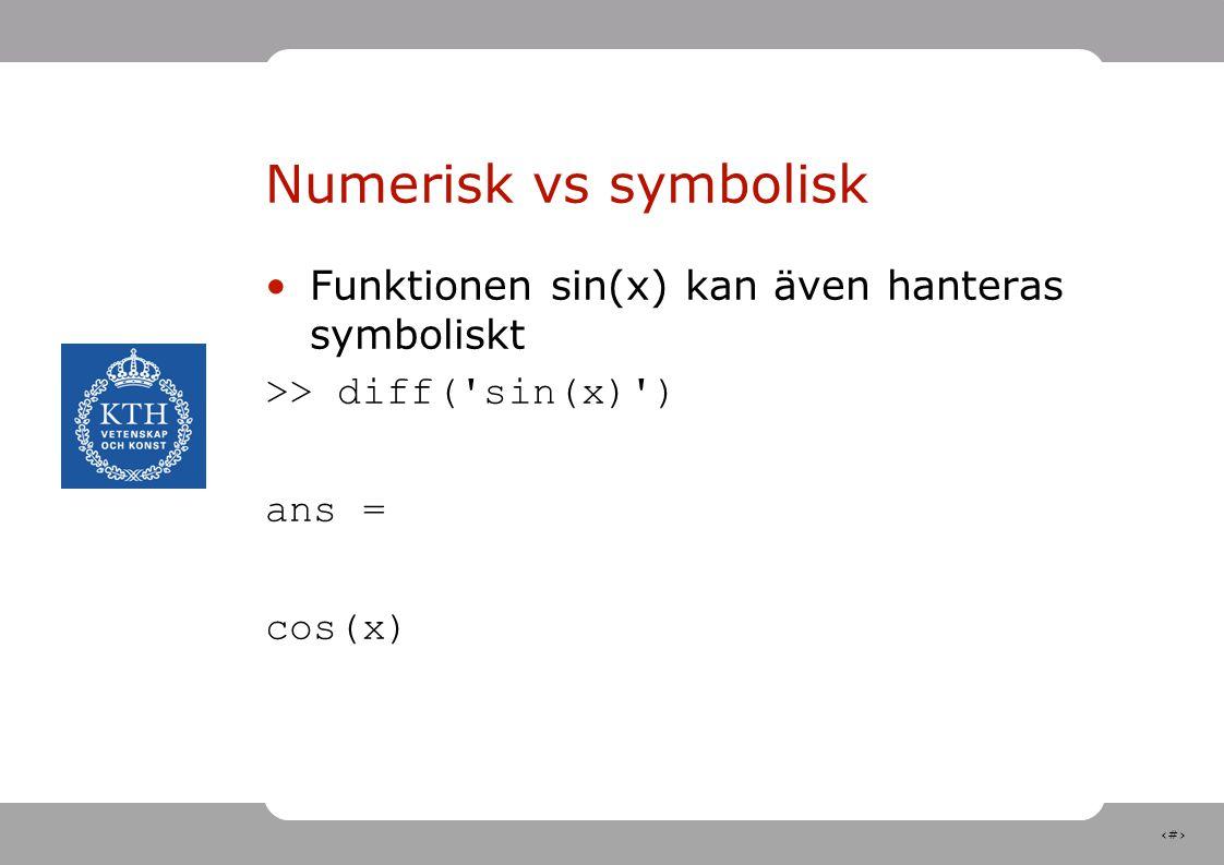 8 Numerisk vs symbolisk Funktionen sin(x) kan även hanteras symboliskt >> diff('sin(x)') ans = cos(x)