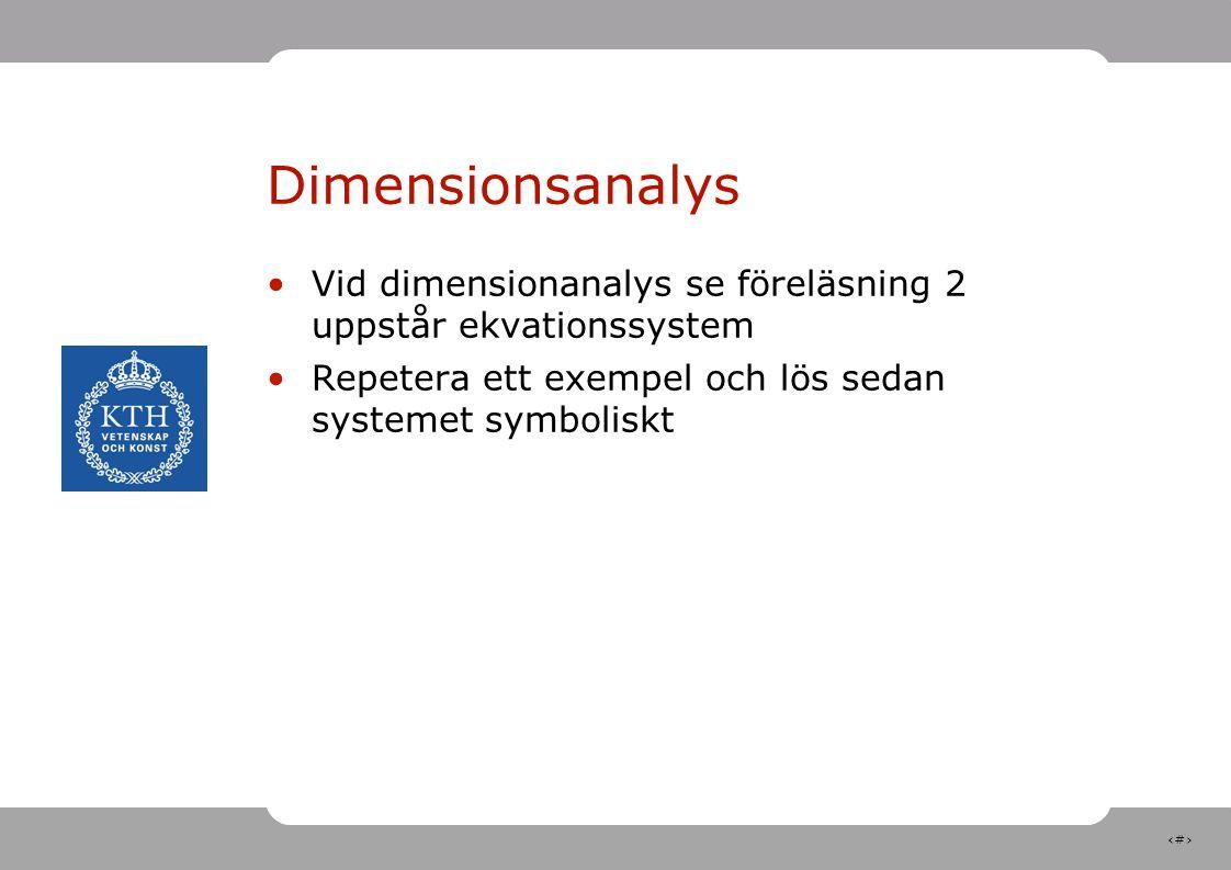 9 Dimensionsanalys Vid dimensionanalys se föreläsning 2 uppstår ekvationssystem Repetera ett exempel och lös sedan systemet symboliskt