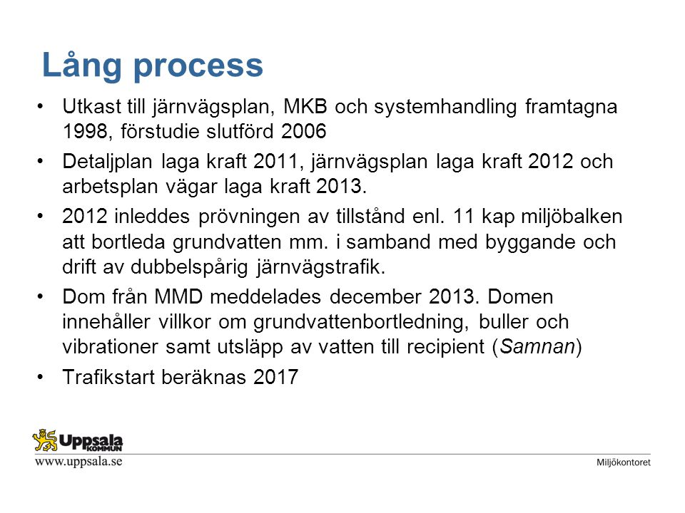 Lång process Utkast till järnvägsplan, MKB och systemhandling framtagna 1998, förstudie slutförd 2006 Detaljplan laga kraft 2011, järnvägsplan laga kraft 2012 och arbetsplan vägar laga kraft 2013.