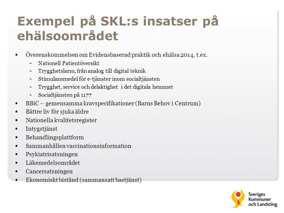 Exempel på SKL:s insatser på ehälsoområdet  Överenskommelsen om Evidensbaserad praktik och ehälsa 2014, t.ex. - Nationell Patientöversikt - Trygghets