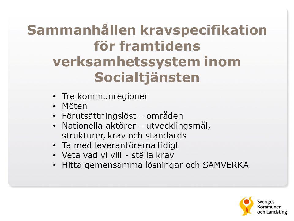 Sammanhållen kravspecifikation för framtidens verksamhetssystem inom Socialtjänsten Tre kommunregioner Möten Förutsättningslöst – områden Nationella a
